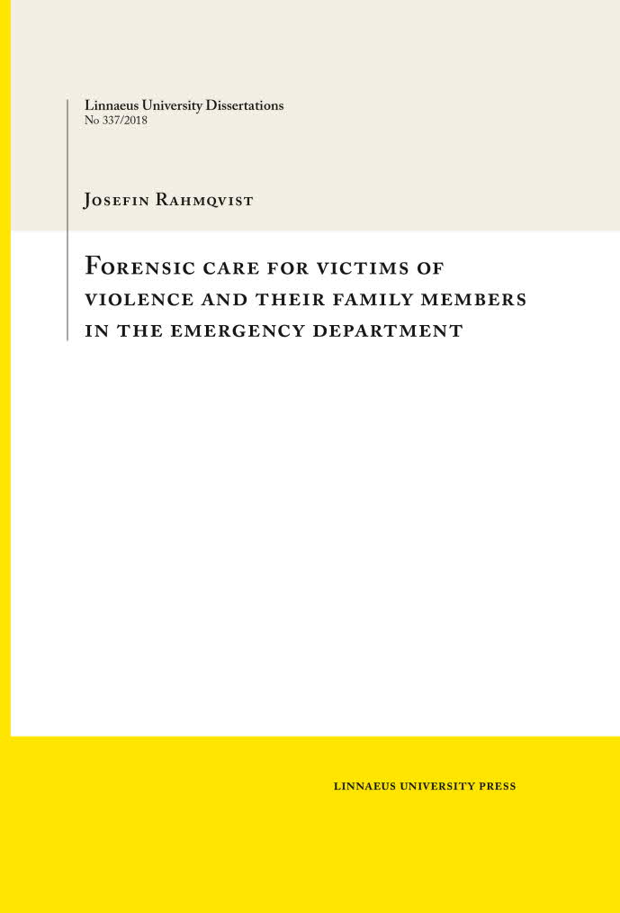 Forensic care for victims of violence and their family members in the emergency department by Josefin Rahmqvist