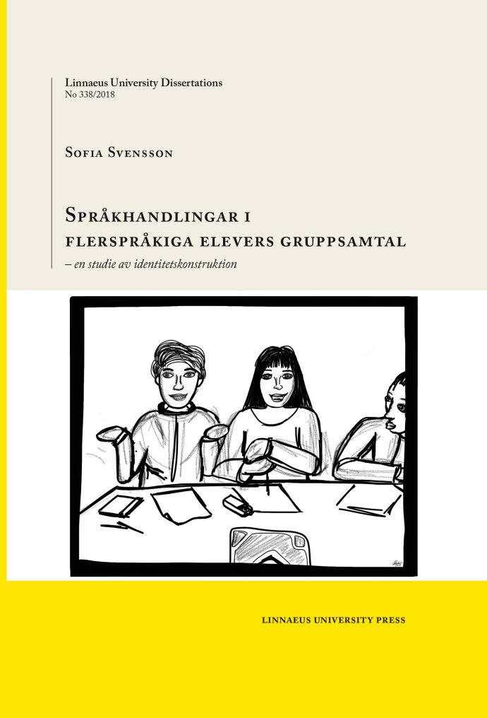 Språkhandlingar i flerspråkiga elevers gruppsamtal: en studie av identitetskonstruktion by Sofia Svensson